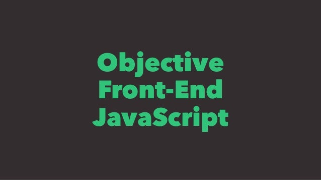 Objective Front-End JavaScript