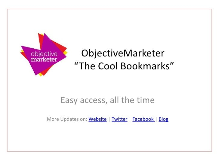 """ObjectiveMarketer    """"The Cool Bookmarks""""<br />Easy access, all the time<br />More Updates on: Website 
