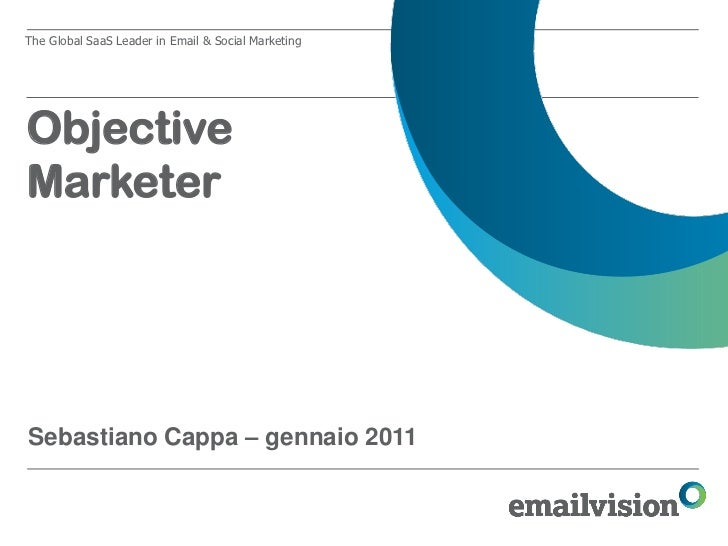 The Global SaaS Leader in Email & Social MarketingObjectiveMarketerSebastiano Cappa – gennaio 2011
