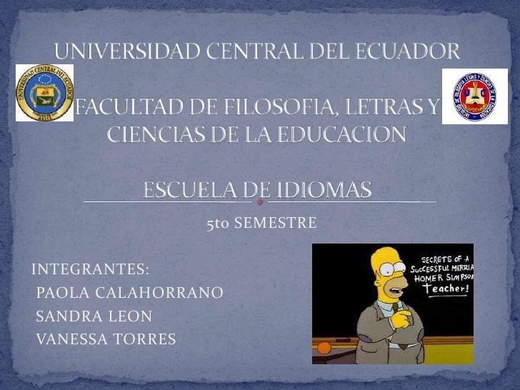 UNIVERSIDAD CENTRAL DEL ECUADORFACULTAD DE FILOSOFIA, LETRAS Y CIENCIAS DE LA EDUCACIONESCUELA DE IDIOMAS<br />5to SEMESTR...