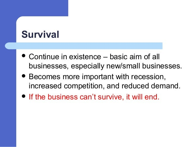 what is survival in business objectives Tescos main business objectives management essay  team and individual business objectives,  survival as a business:.