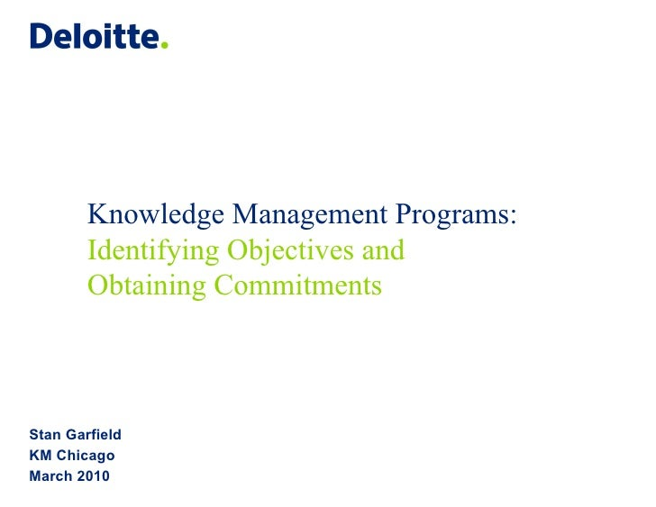 Knowledge Management Programs: Identifying Objectives and Obtaining Commitments Stan Garfield KM Chicago March 2010