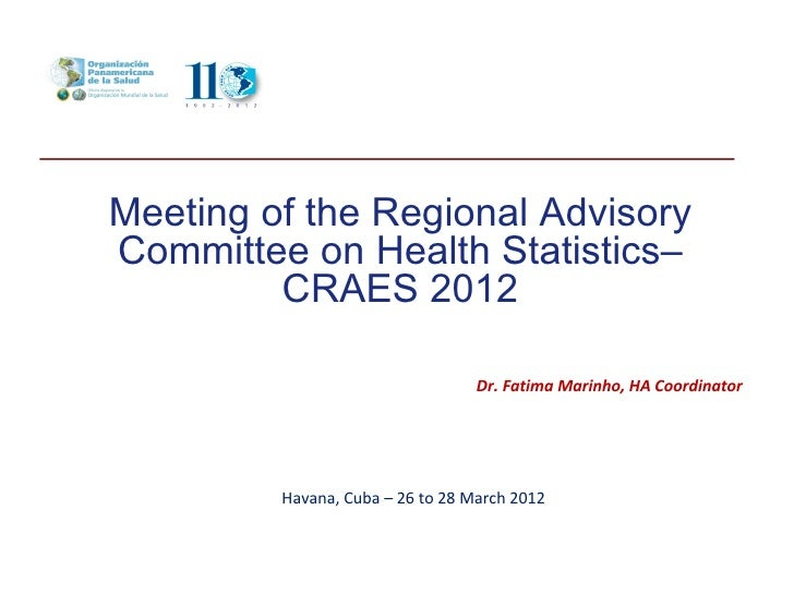 Meeting of the Regional AdvisoryCommittee on Health Statistics–         CRAES 2012                                  Dr. Fa...