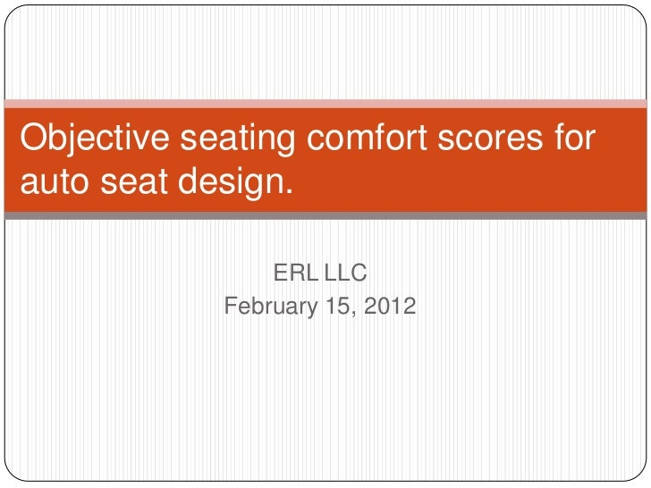 Objective seating comfort scores forauto seat design.                ERL LLC            February 15, 2012