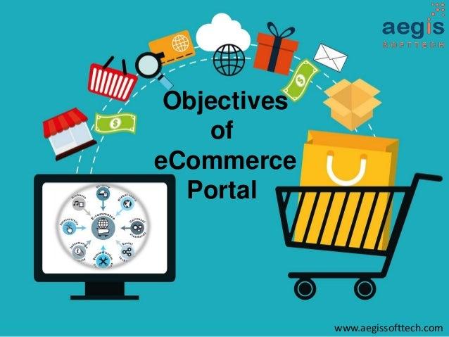 Objectives of eCommerce Portal www.aegissofttech.com