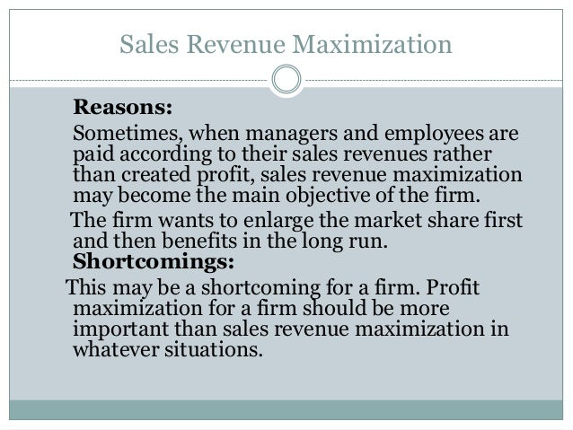 sales maximization as an objective of a firm List and explanation of different business objectives  a functional objective of a firm is achievable goals  an objective may be to increase sales and take.