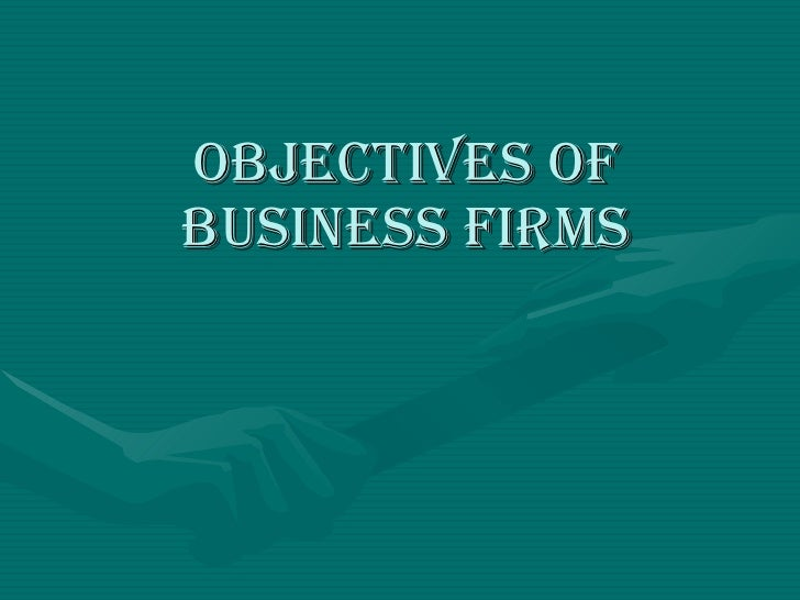 OBJECTIVES OF BUSINESS FIRMS