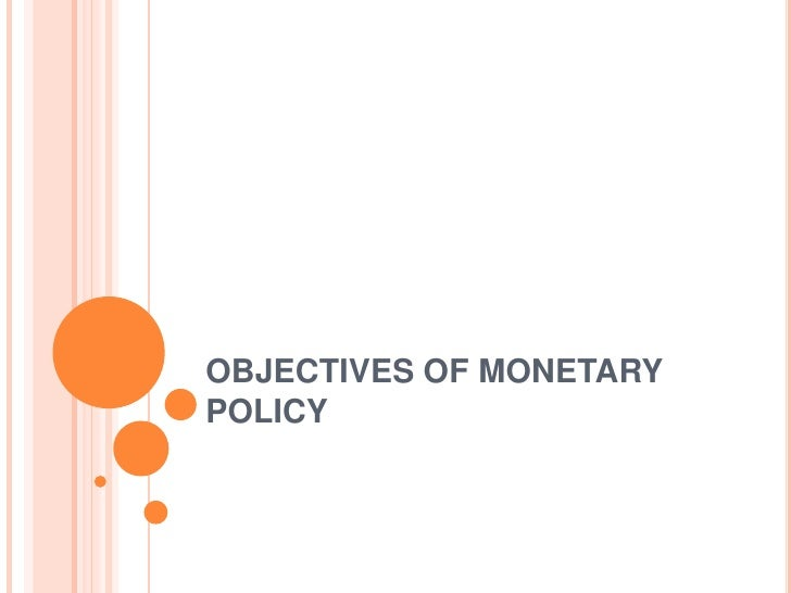 OBJECTIVES OF MONETARY POLICY<br />
