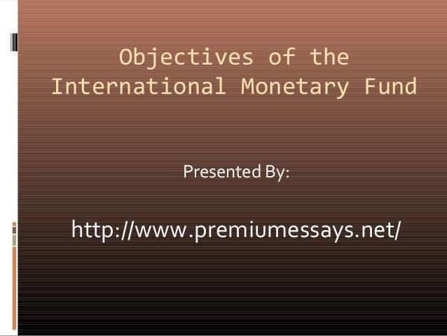 International Monetary Fund (IMF): Origin, Objectives and Functions