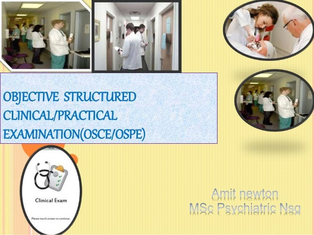 OBJECTIVE STRUCTURED CLINICAL/PRACTICAL EXAMINATION(OSCE/OSPE)