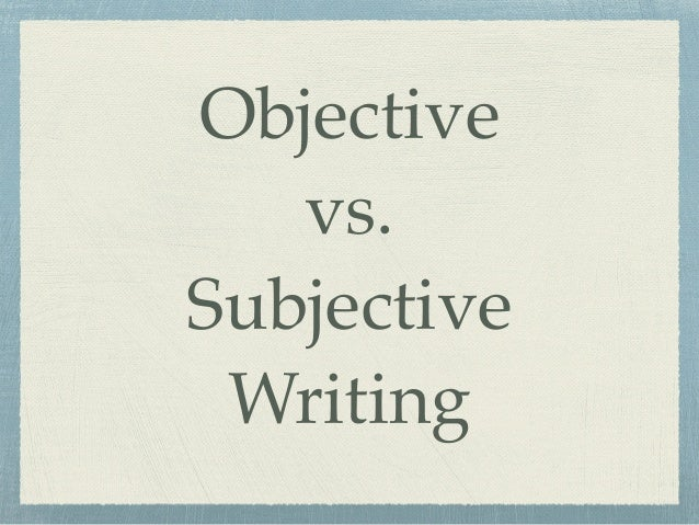 Objective!  vs. !  Subjective !  Writing
