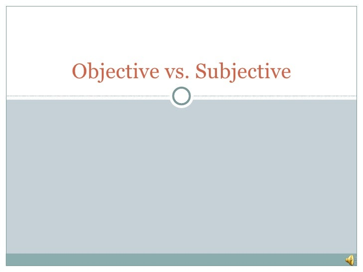 objective vs subjective writing Writing detailed descriptions for shopper reports requires you to make objective  observations as opposed to subjective, learn more with this.