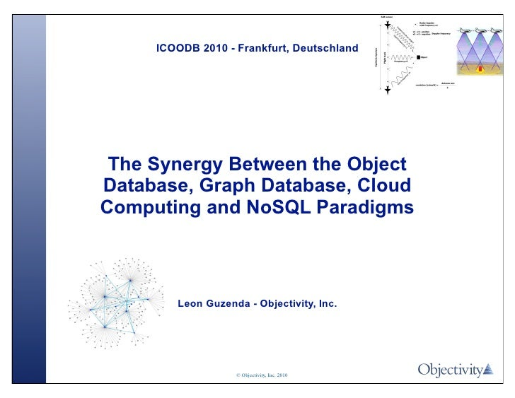 ICOODB 2010 - Frankfurt, Deutschland                   The Synergy Between the Object              Database, Graph Databas...