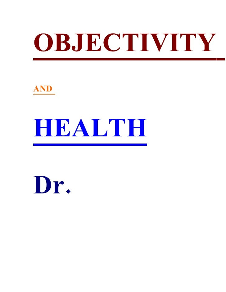 OBJECTIVITY AND     HEALTH  Dr.