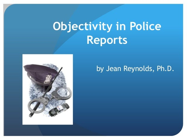 Objectivity in Police Reports by Jean Reynolds, Ph.D.