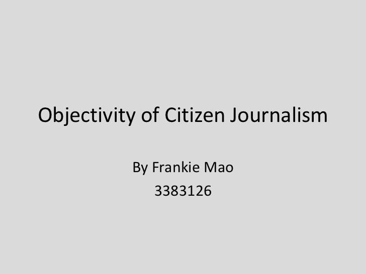 Objectivity of Citizen Journalism          By Frankie Mao             3383126