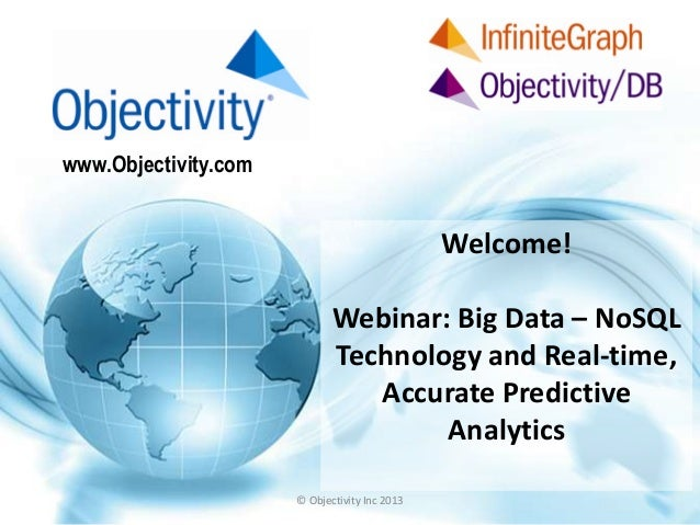 www.Objectivity.com Welcome! Webinar: Big Data – NoSQL Technology and Real-time, Accurate Predictive Analytics © Objectivi...