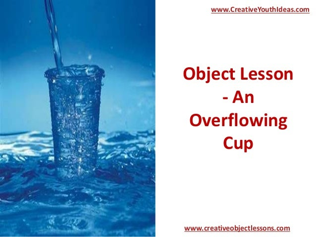 Object Lesson - An Overflowing Cup www.CreativeYouthIdeas.com www.creativeobjectlessons.com