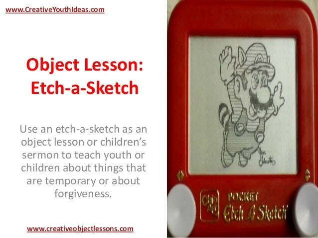 Object Lesson:Etch-a-SketchUse an etch-a-sketch as anobject lesson or children'ssermon to teach youth orchildren about thi...