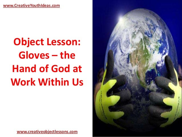 Object Lesson:Gloves – theHand of God atWork Within Uswww.CreativeYouthIdeas.comwww.creativeobjectlessons.com