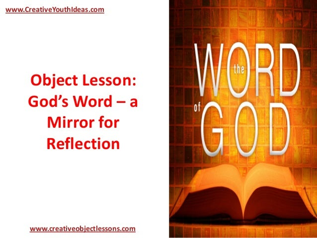 Object Lesson:God's Word – aMirror forReflectionwww.CreativeYouthIdeas.comwww.creativeobjectlessons.com