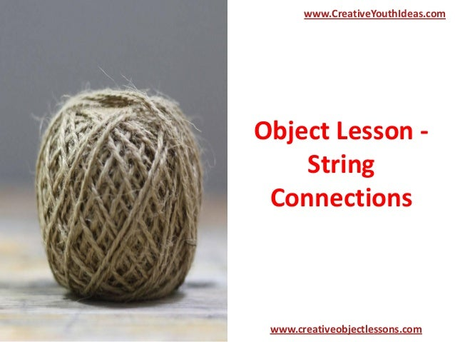 Object Lesson - String Connections www.CreativeYouthIdeas.com www.creativeobjectlessons.com