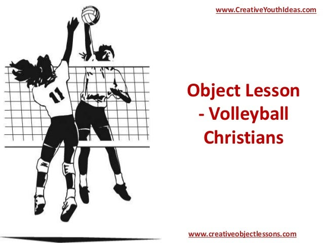 Object Lesson - Volleyball Christians www.CreativeYouthIdeas.com www.creativeobjectlessons.com