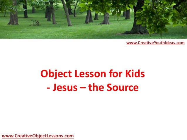 Object Lesson for Kids - Jesus – the Source