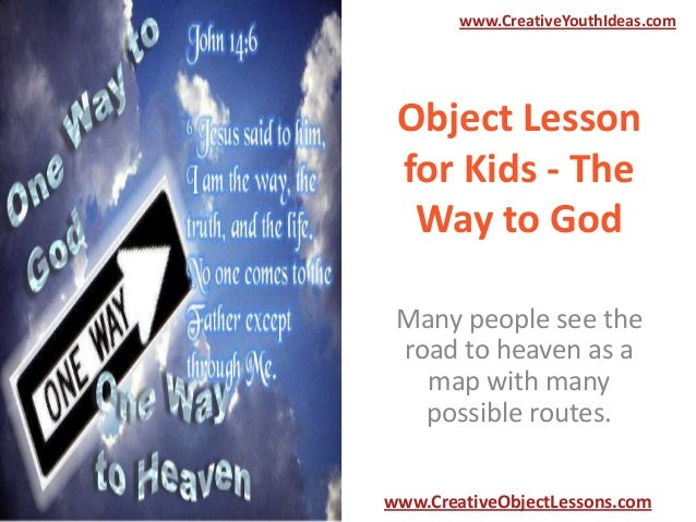www.CreativeYouthIdeas.com  Object Lesson for Kids - The Way to God Many people see the road to heaven as a map with many ...