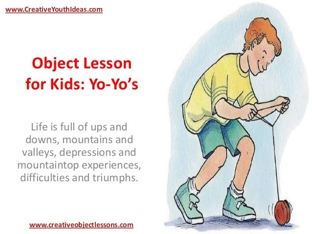 Object Lessonfor Kids: Yo-Yo'sLife is full of ups anddowns, mountains andvalleys, depressions andmountaintop experiences,d...