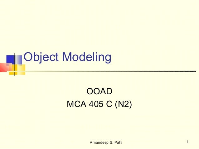 Object Modeling          OOAD       MCA 405 C (N2)           Amandeep S. Patti   1