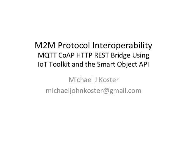 M2M  Protocol  Interoperability     MQTT  CoAP  HTTP  REST  Bridge  Using     IoT  Toolkit  and...