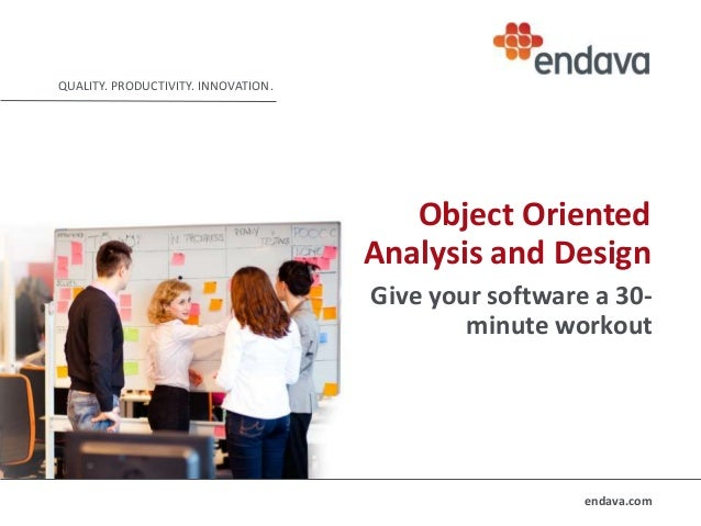 QUALITY. PRODUCTIVITY. INNOVATION.  Object Oriented Analysis and Design Give your software a 30minute workout  endava.com