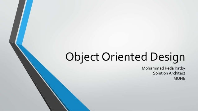 Object Oriented Design Mohammad Reda Katby Solution Architect MOHE