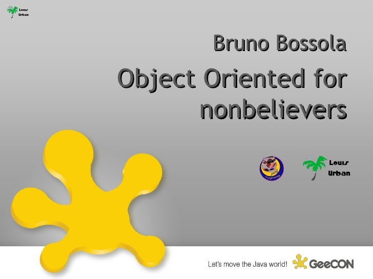 Object Oriented for nonbelievers Bruno Bossola