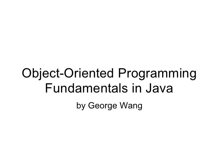 Object-Oriented Programming    Fundamentals in Java         by George Wang