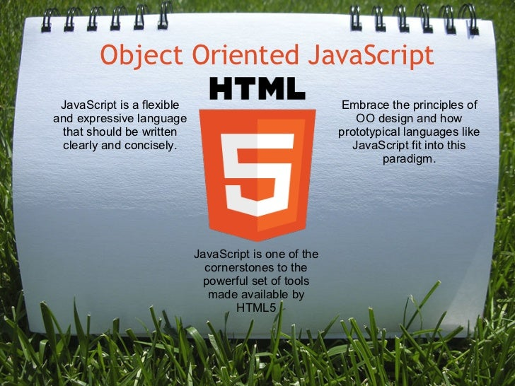 Object Oriented JavaScript JavaScript is a flexible                              Embrace the principles ofand expressive l...