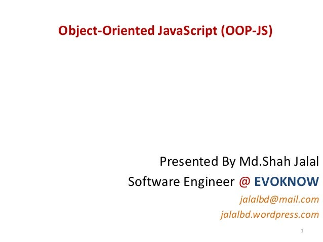 Object-Oriented JavaScript (OOP-JS)                Presented By Md.Shah Jalal           Software Engineer @ EVOKNOW       ...