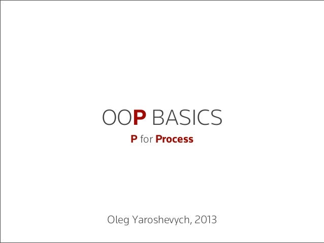 OOP BASICSP for ProcessOleg Yaroshevych, 2013