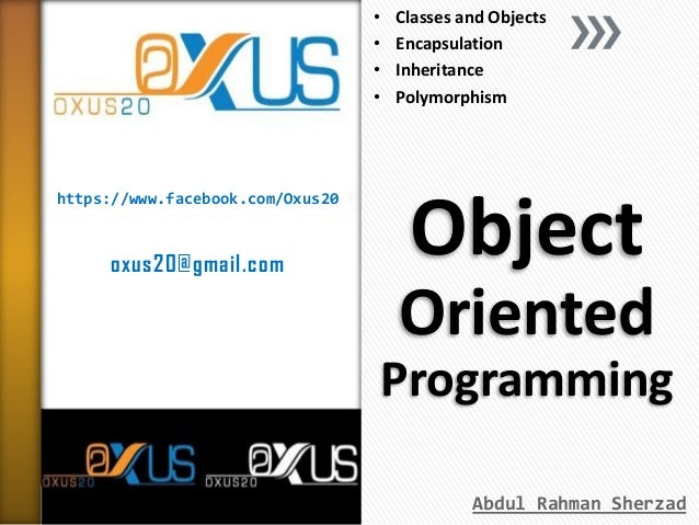• • • •  https://www.facebook.com/Oxus20  oxus20@gmail.com  Classes and Objects Encapsulation Inheritance Polymorphism  Ob...