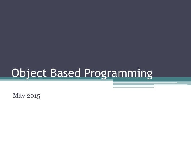 Object Based Programming May 2015