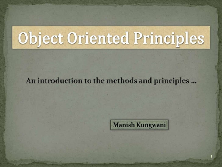 1<br />Object Oriented Principles<br />An introduction to the methods and principles …<br />Manish Kungwani<br />