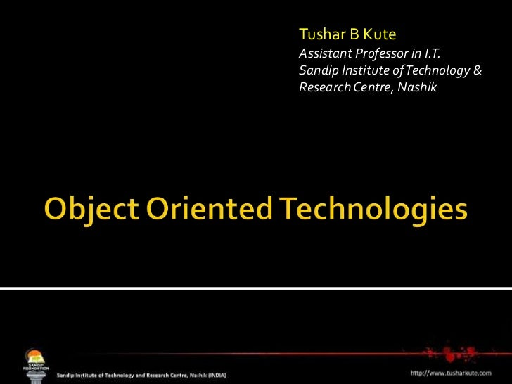 Object Oriented Technologies<br />Tushar B Kute<br />Assistant Professor in I.T.<br />Sandip Institute of Technology & Res...
