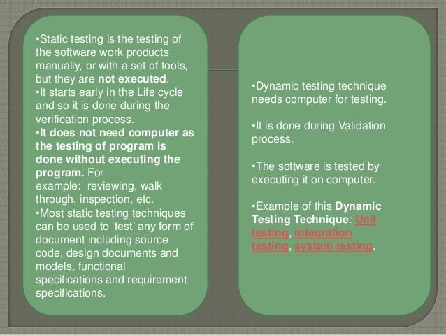 •Static testing is the testing of the software work products manually, or with a set of tools, but they are not executed. ...