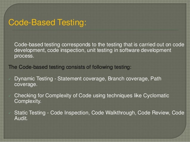 Code-Based Testing: Code-based testing corresponds to the testing that is carried out on code development, code inspection...