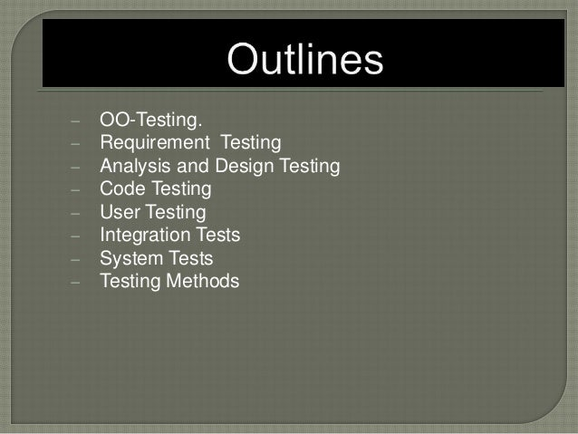 OO-Testing.  Requirement Testing  Analysis and Design Testing  Code Testing  User Testing  Integration Tests  Syst...