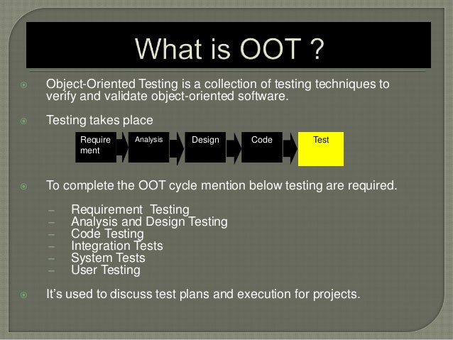 Object-Oriented Testing is a collection of testing techniques to verify and validate object-oriented software.  Testing...