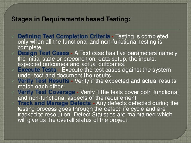 Stages in Requirements based Testing:  Defining Test Completion Criteria - Testing is completed only when all the functio...