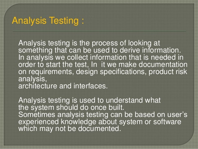 Analysis Testing : Analysis testing is the process of looking at something that can be used to derive information. In anal...