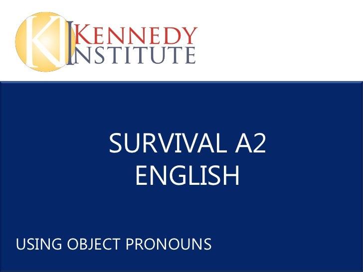 SURVIVAL A2           ENGLISHUSING OBJECT PRONOUNS